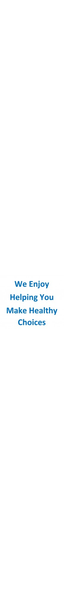 We Enjoy Helping You Make Healthy Choices